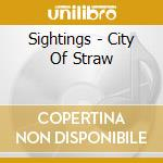 CITY OF STRAWS                            cd musicale di SIGHTINGS