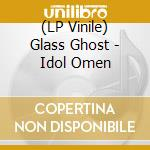 (LP VINILE) IDOL OMEN                                 lp vinile di Ghost Glass