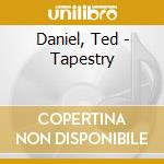 TAPESTRY                                  cd musicale di Ted Daniel