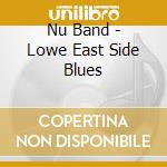LOWE EAST SIDE BLUES                      cd musicale di Band Nu