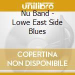 Nu Band - Lowe East Side Blues cd musicale di Band Nu