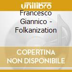 Folkanization cd musicale di Francesco Giannico