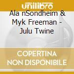 Ala nSondheim & Myk Freeman - Julu Twine cd musicale di A/freedman Sondheim