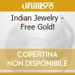 FREE GOLD!                                cd musicale di Jewelry Indian