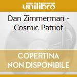 COSMIC PATRIOT                            cd musicale di Dan Zimmerman