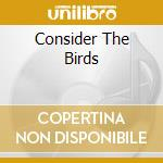 CONSIDER THE BIRDS cd musicale
