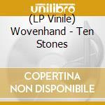 (LP VINILE) Ten stones-lp 08 lp vinile di WOVENHAND