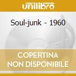 1960                                      cd musicale di SOUL-JUNK