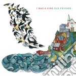 Old friends cd musicale di I WAS A KING