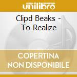 TO REALIZE                                cd musicale di Beaks Clipd