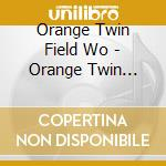 ORANGE TWIN FIELD WORKSVOL 1              cd musicale di ORANGE TWIN FIELD WO
