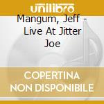 LIVE AT JITTER JOE                        cd musicale di Jeff Mangum