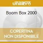 BOOM BOX 2000                             cd musicale di BOOM BOX 2000
