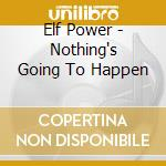 NOTHING'S GOING TO HAPPEN                 cd musicale di Power Elf