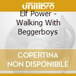 WALKING WITH BEGGERBOYS                   cd musicale di Power Elf