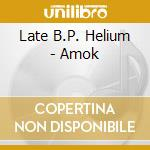 AMOK CD                                   cd musicale di LATE B.P. HELIUM