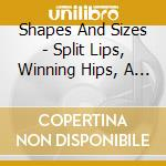 SPLIT LIPS, WINNING HIPS, A SHINER        cd musicale di SHAPES AND SIZES
