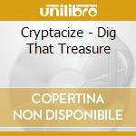 DIG THAT TREASURE                         cd musicale di CRYPTACIZE