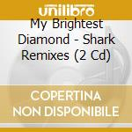 SHARK REMIXES                             cd musicale di MY BRIGHTEST DIAMOND