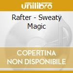 SWEATY MAGIC                              cd musicale di RAFTER