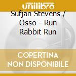 RUN RABBIT RUN                            cd musicale di Sufjan/osso Stevens