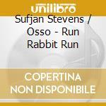 Sufjan Stevens / Osso - Run Rabbit Run cd musicale di Sufjan/osso Stevens