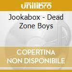 Dead zone boys cd musicale di JOOKABOX