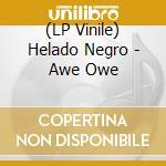 (LP VINILE) AWE OWE                                   lp vinile di Negro Helado