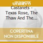 Castanets - Texas Rose, The Thaw And The Beasts cd musicale di CASTANETS