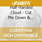Half-Handed Cloud - Cut Me Down & Count My Rings cd musicale di Cloud Half-handed