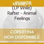 (LP VINILE) ANIMAL FEELINGS                           lp vinile di RAFTER