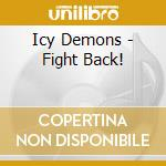 CD - ICY DEMONS - FIGHT BACK! cd musicale di Demons Icy