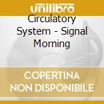 SIGNAL MORNING                            cd musicale di System Circulatory