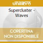WAVES                                     cd musicale di SUPERCLUSTER