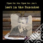 Pipes You Don't Pipes You See - Lost In The Pancakes cd musicale di Pipes Pipes you see