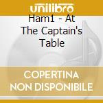 Ham1 - At The Captain's Table cd musicale di HAM1