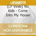 (LP VINILE) COME INTO MY HOUSE                        lp vinile di Kids No