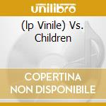 (LP VINILE) VS. CHILDREN                              lp vinile di CASIOTONE FOR THE PA