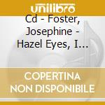 CD - FOSTER, JOSEPHINE - HAZEL EYES, I WILL LEADYOU cd musicale di FOSTER, JOSEPHINE