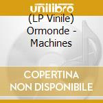 (LP VINILE) Machines lp vinile di Ormonde