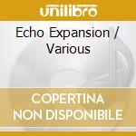 ECHO EXPANSION                            cd musicale di Artisti Vari