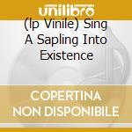(LP VINILE) SING A SAPLING INTO EXISTENCE             lp vinile di Triangle Kona