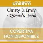 QUEEN'S HEAD                              cd musicale di CHRISTY & EMILY