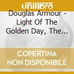 LIGHT OF THE GOLDEN DAY, THE ARMS OF THE  cd musicale di Douglas Armour