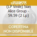 (LP VINILE) 59.59 lp vinile di SIAN ALICE GROUP