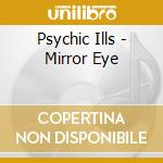 MIRROR EYE                                cd musicale di Ills Psychic
