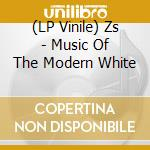 (LP VINILE) Music of the modern white lp vinile di ZS