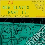 (LP VINILE) New slaves part ii: essence implosion! lp vinile di ZS