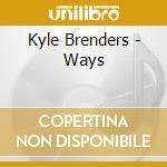 WAYS                                      cd musicale di Kyle Brenders