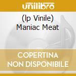 (LP VINILE) MANIAC MEAT                               lp vinile di TOBACCO